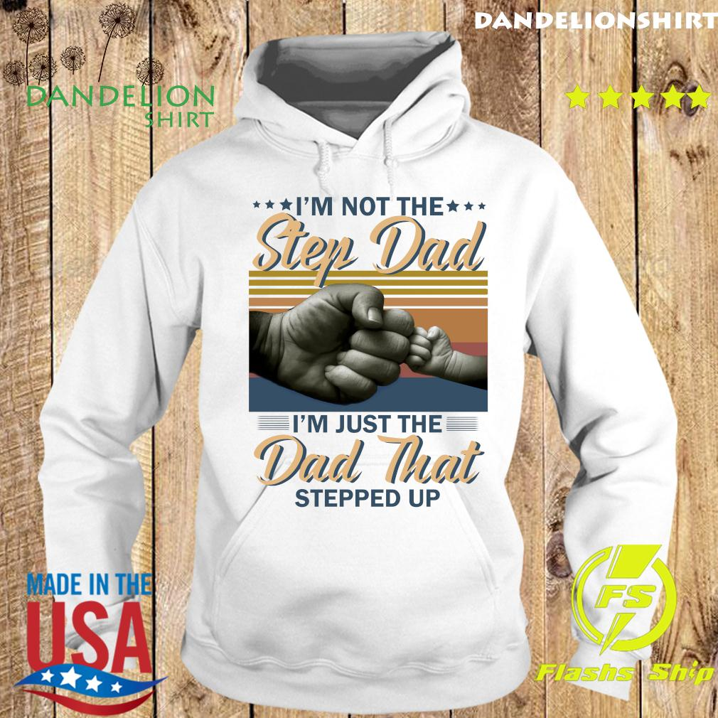 I'm Not The Step Dad I'm Just The Dad That Stepped Up Happy Fathers Day Vintage Shirt Hoodie