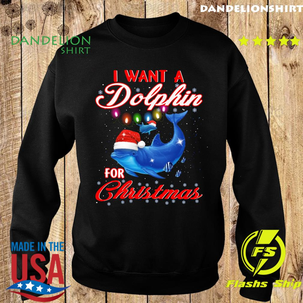 I Want A Dolphin For Dolphin Gift Sweatshirt