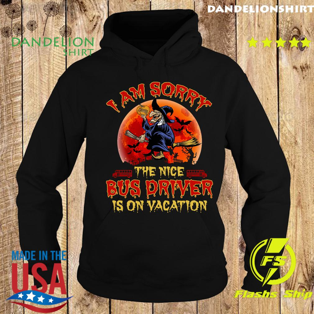 I'm Sorry The Nice Bus Driver Is On Vacation Witch Halloween Year Shirt Hoodie