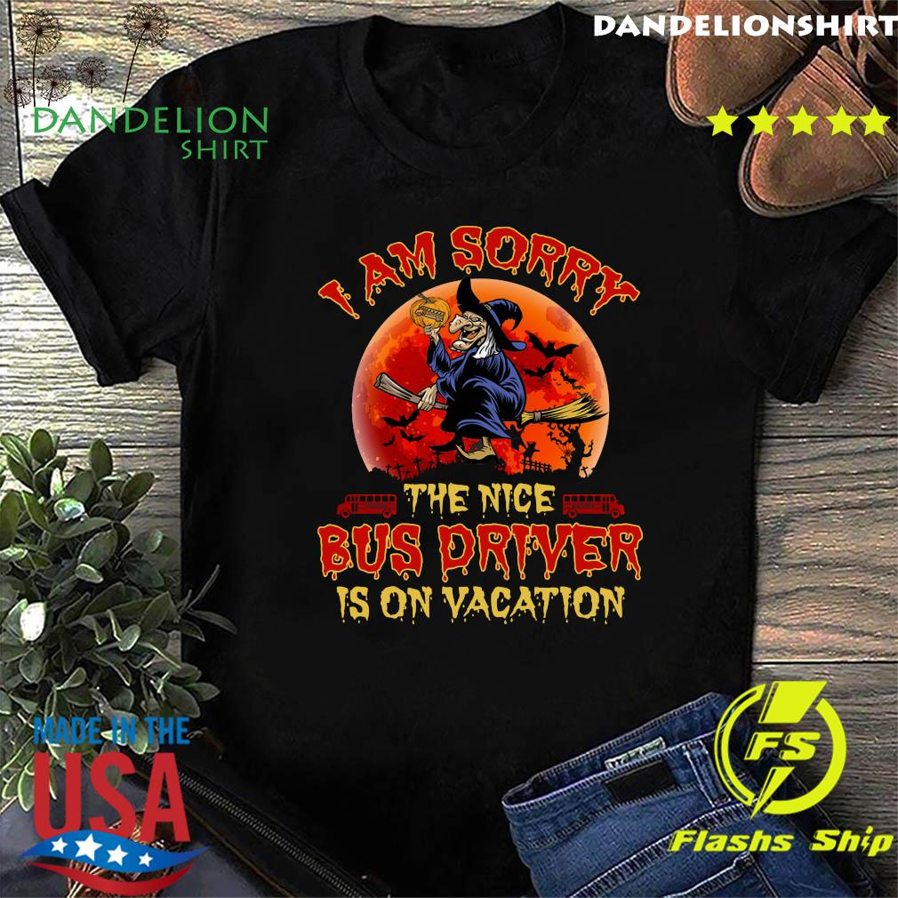 I'm Sorry The Nice Bus Driver Is On Vacation Witch Halloween Year Shirt