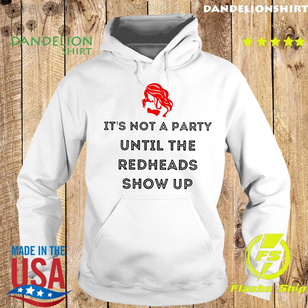 It's Not A Party Until The Redheads Show Up Shirt Hoodie