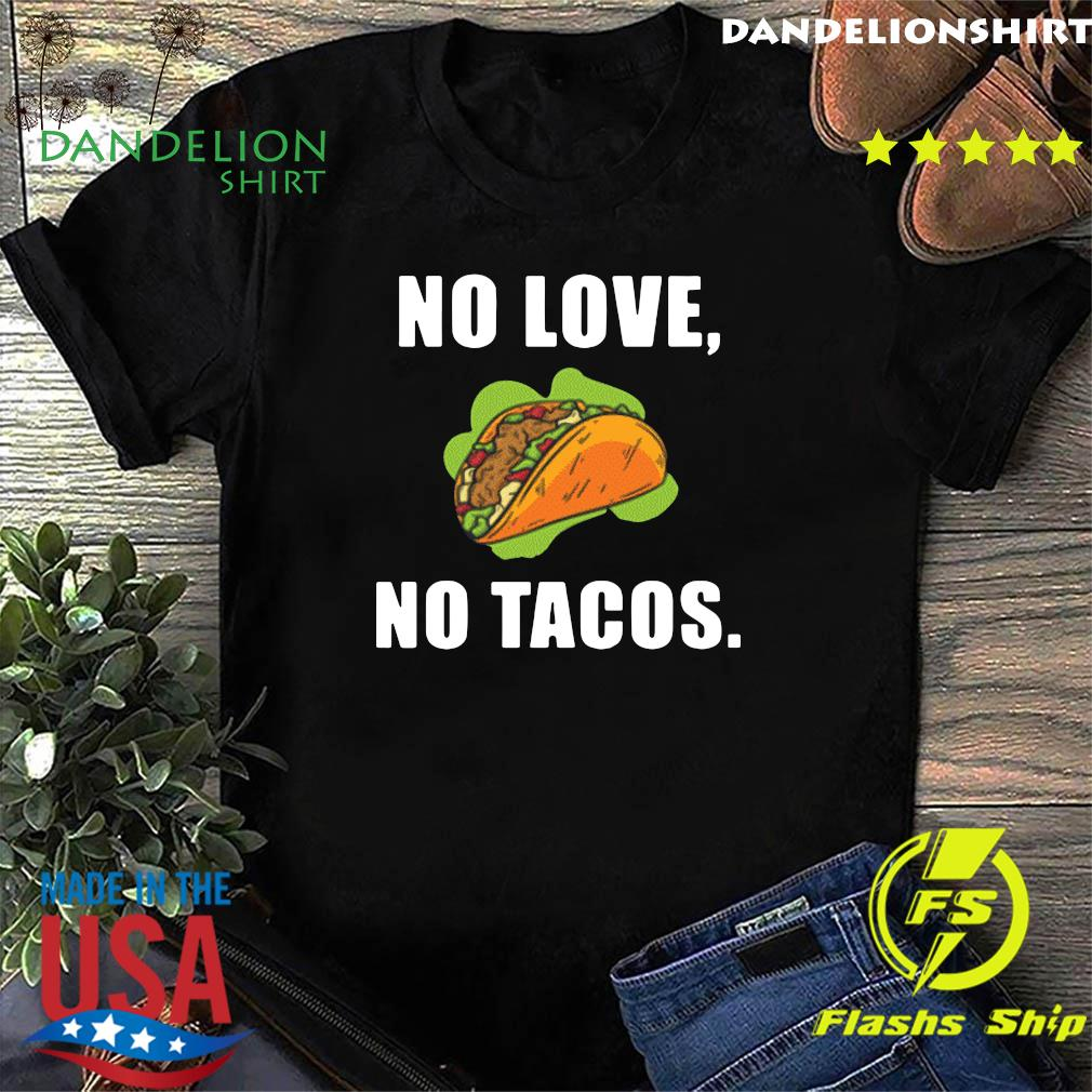 #NoLoveNoTacos No Love No Tacos Shirt