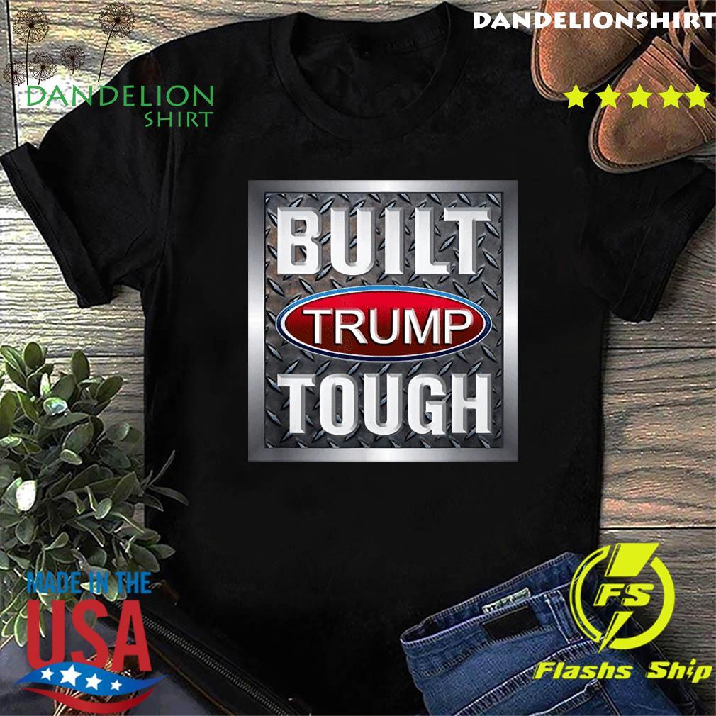 Official Built Trump Tough Shirt