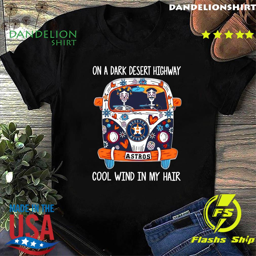 Skull Bus Houston Astros On A Dark Desert Highway Cool Wind In My Hair Shirt