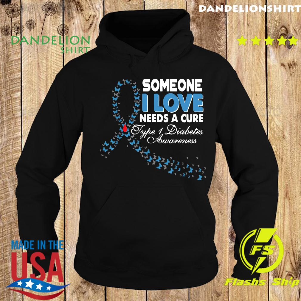 Someone I Love Needs A Cure Type 1 Diabetes Awareness T-Shirt Hoodie