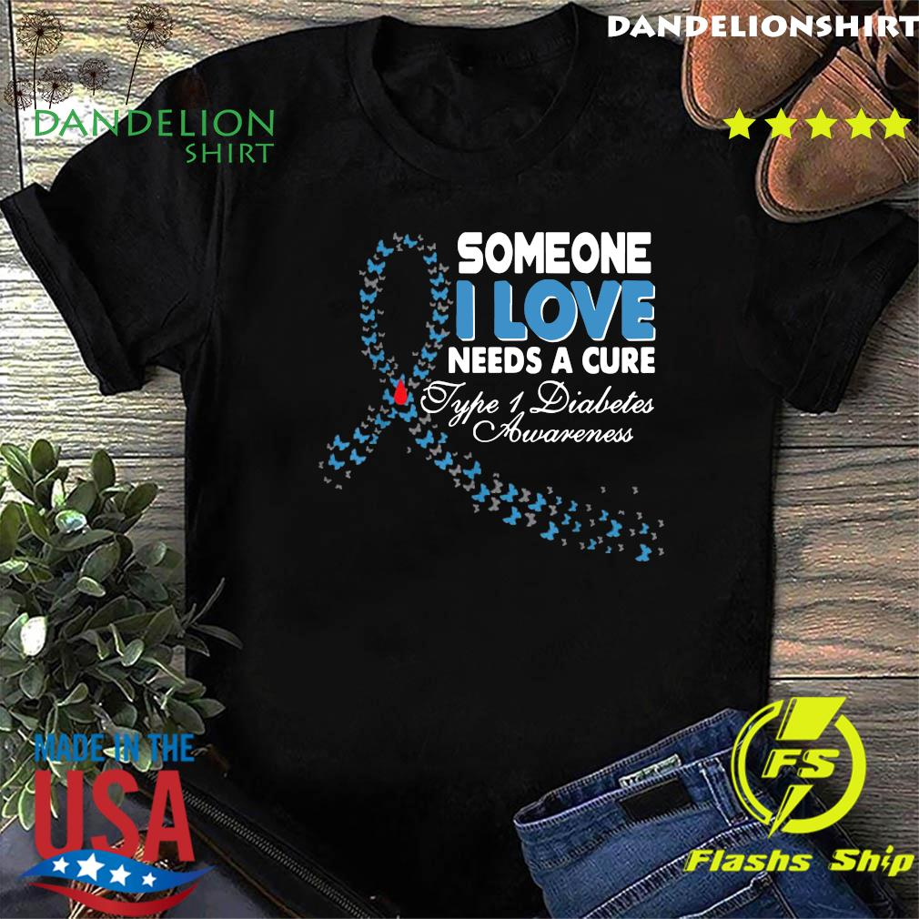 Someone I Love Needs A Cure Type 1 Diabetes Awareness T-Shirt