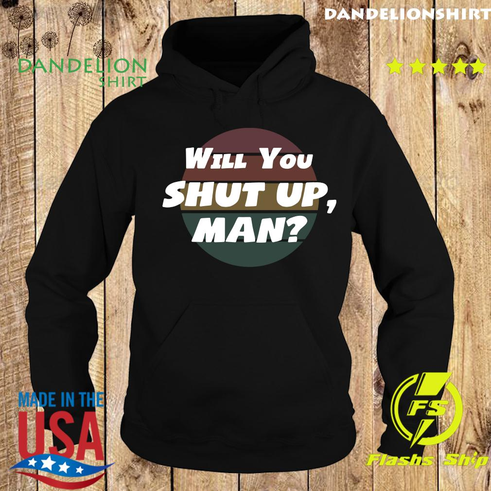 Will You Shut Up man Vintage 2020 Shirt Hoodie