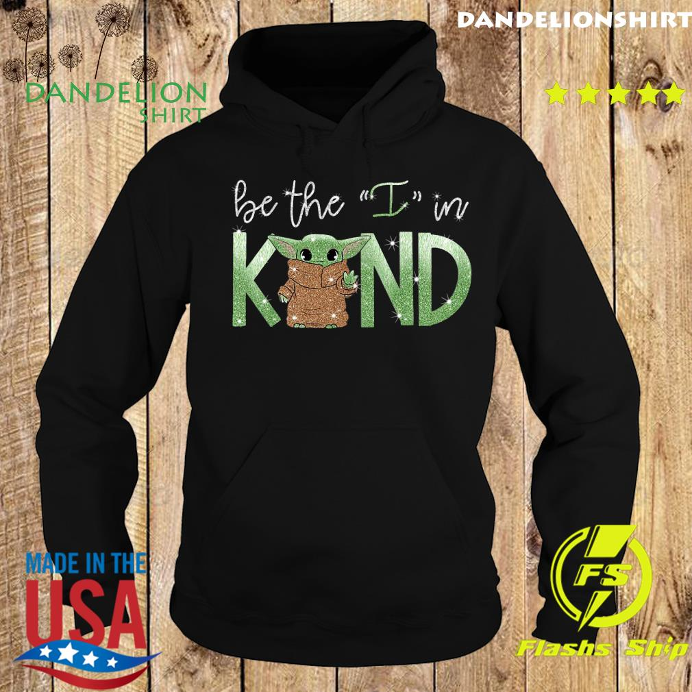Baby Yoda Be The I In Kind Shirt Hoodie