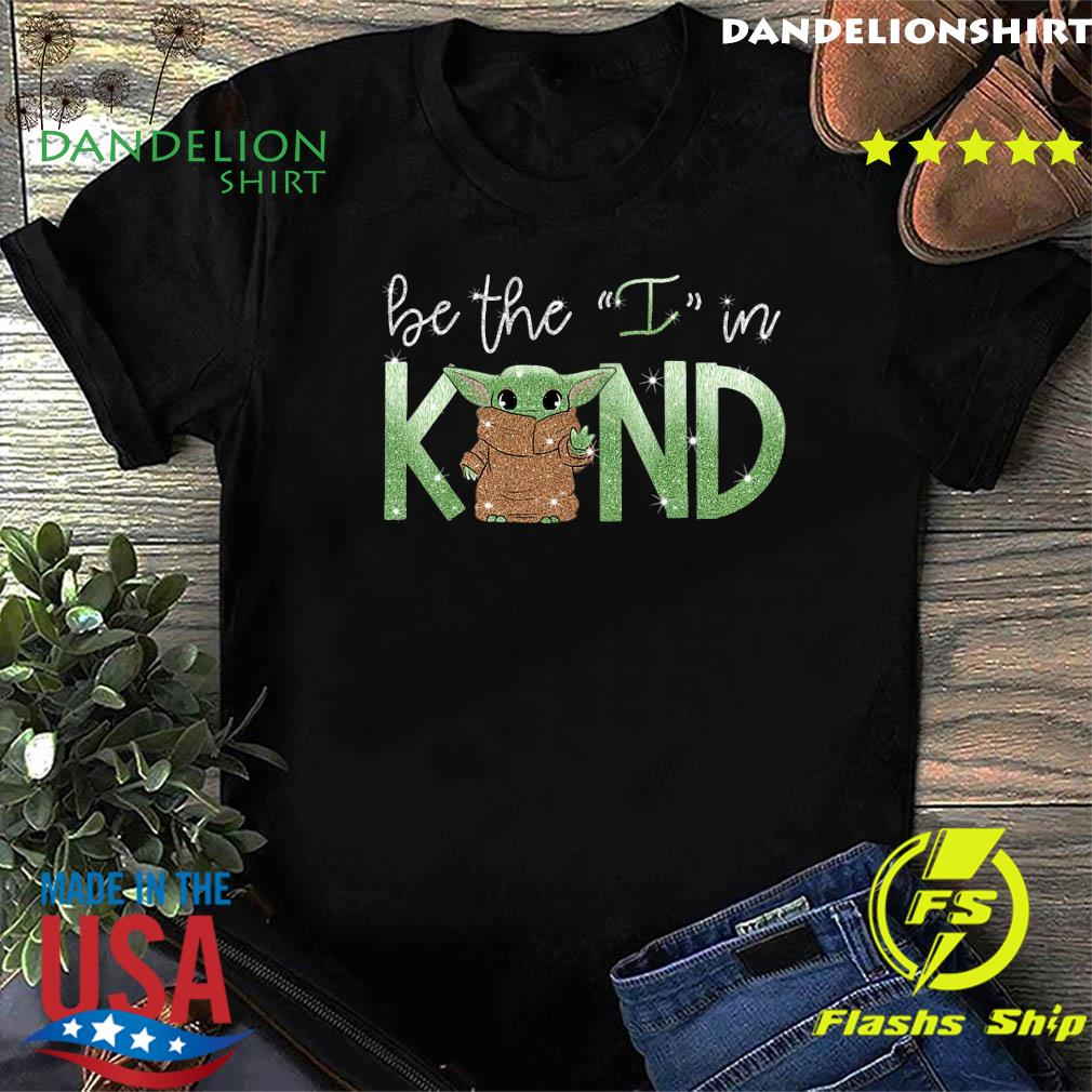 Baby Yoda Be The I In Kind Shirt
