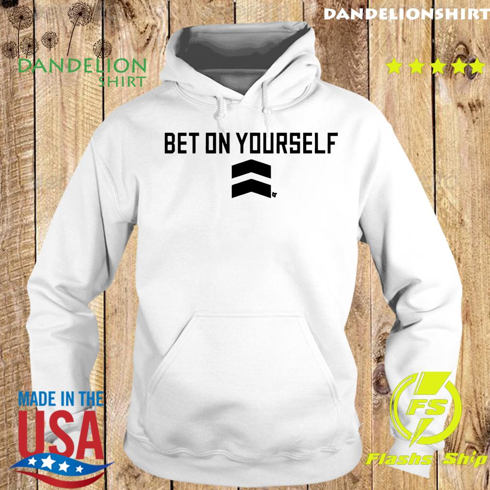 Bet On Yourself Shirt Hoodie
