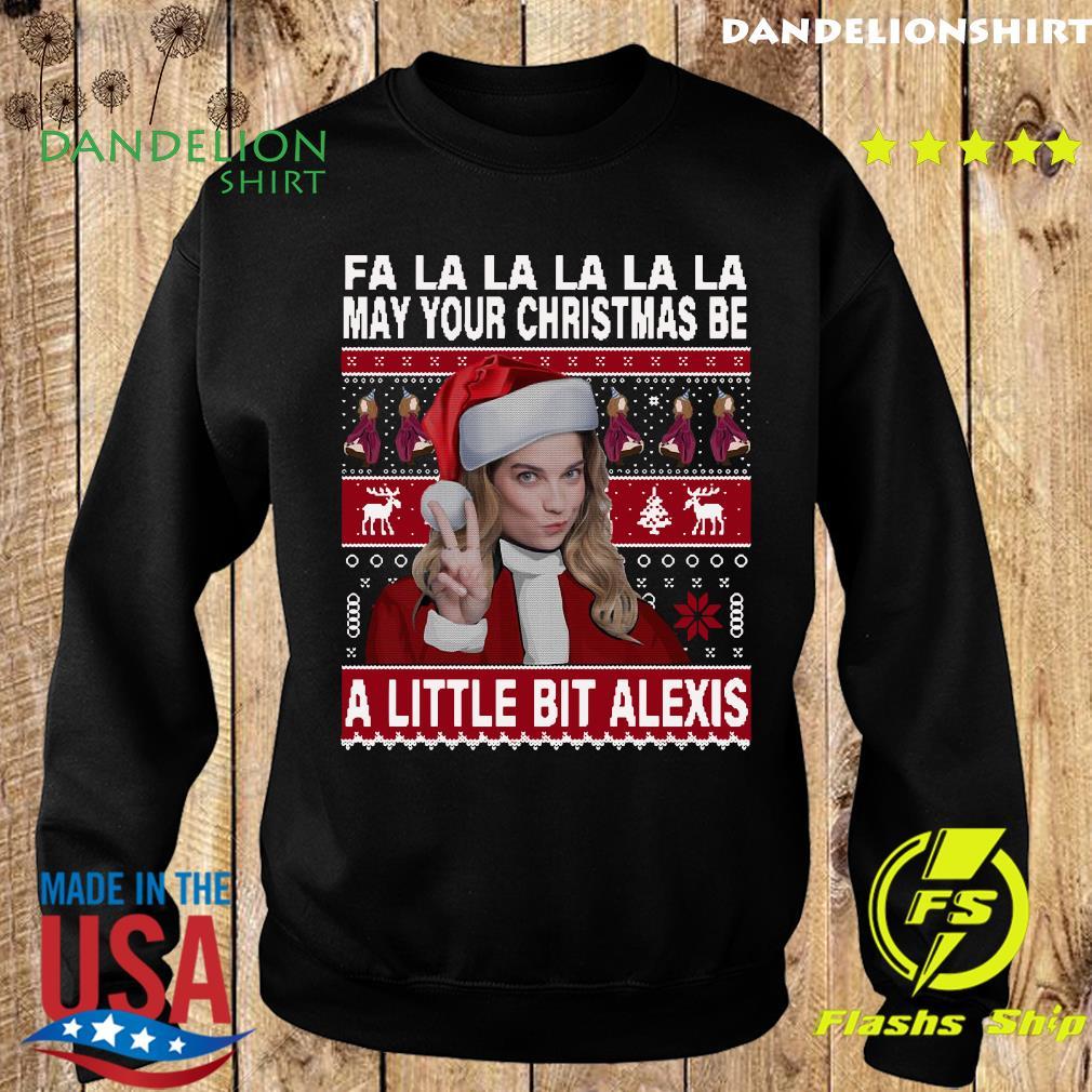 Fa La La La La La May Your Ugly Christmas Be A Little Bit Alexis Sweatshirt