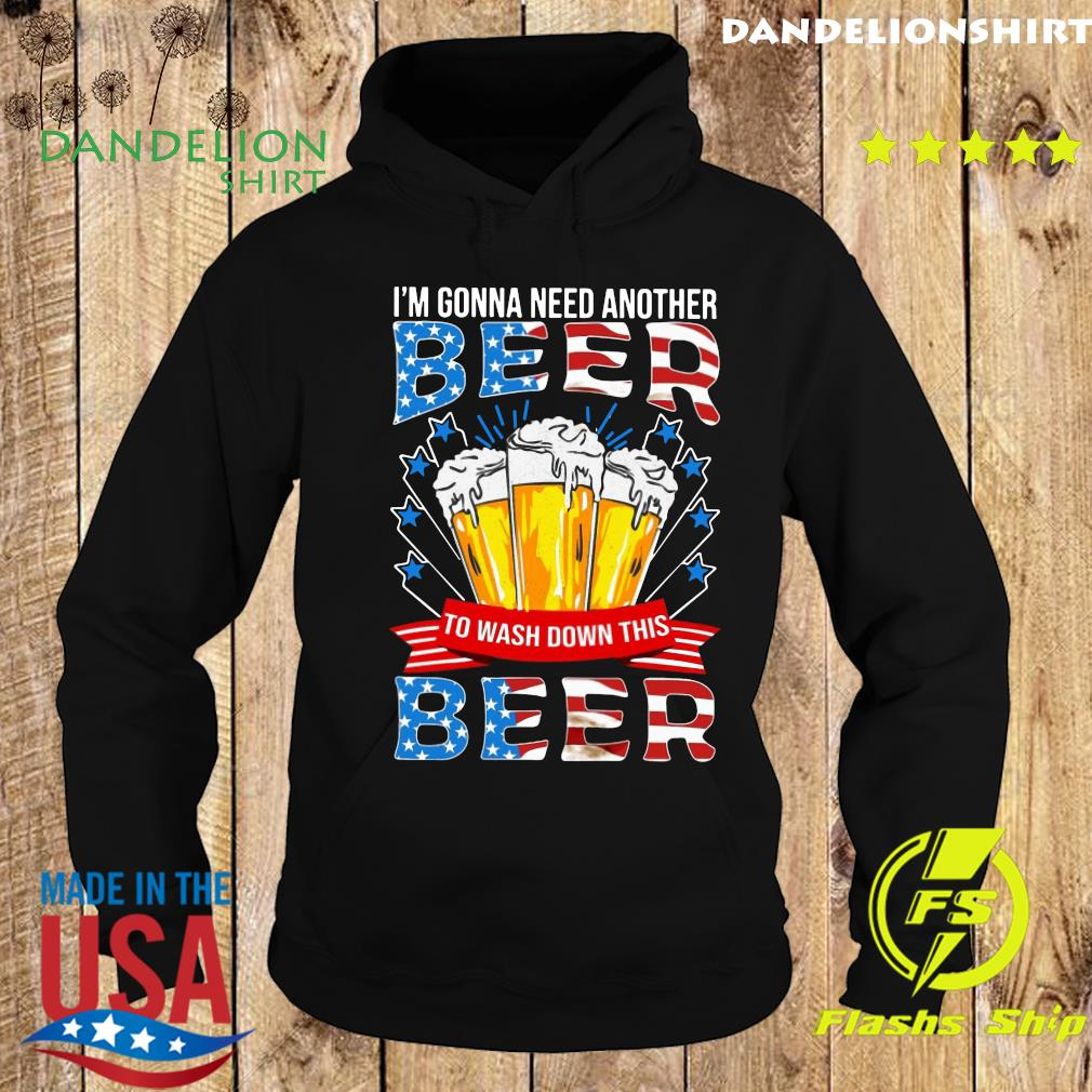 I'm Gonna Need Another Beer To Wash Down This Beer American Flag Shirt Hoodie