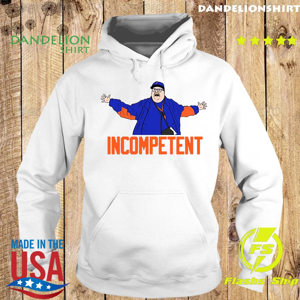 Incompetent Tee Shirt Hoodie