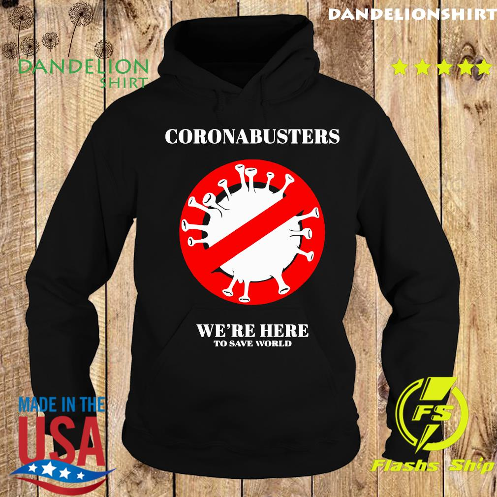 Official Coronabusters We're Here To Save World Shirt Hoodie