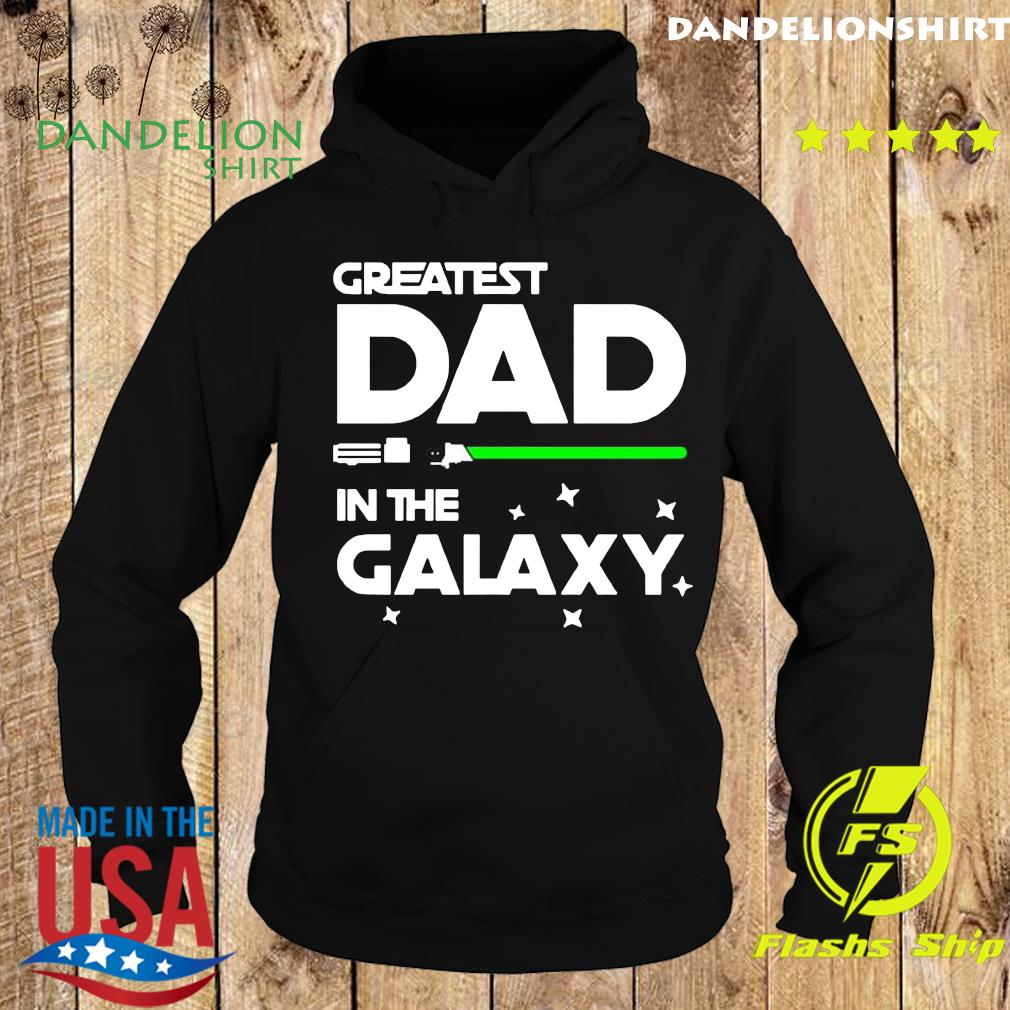 Official Greatest Dad In The Galaxy Shirt Hoodie