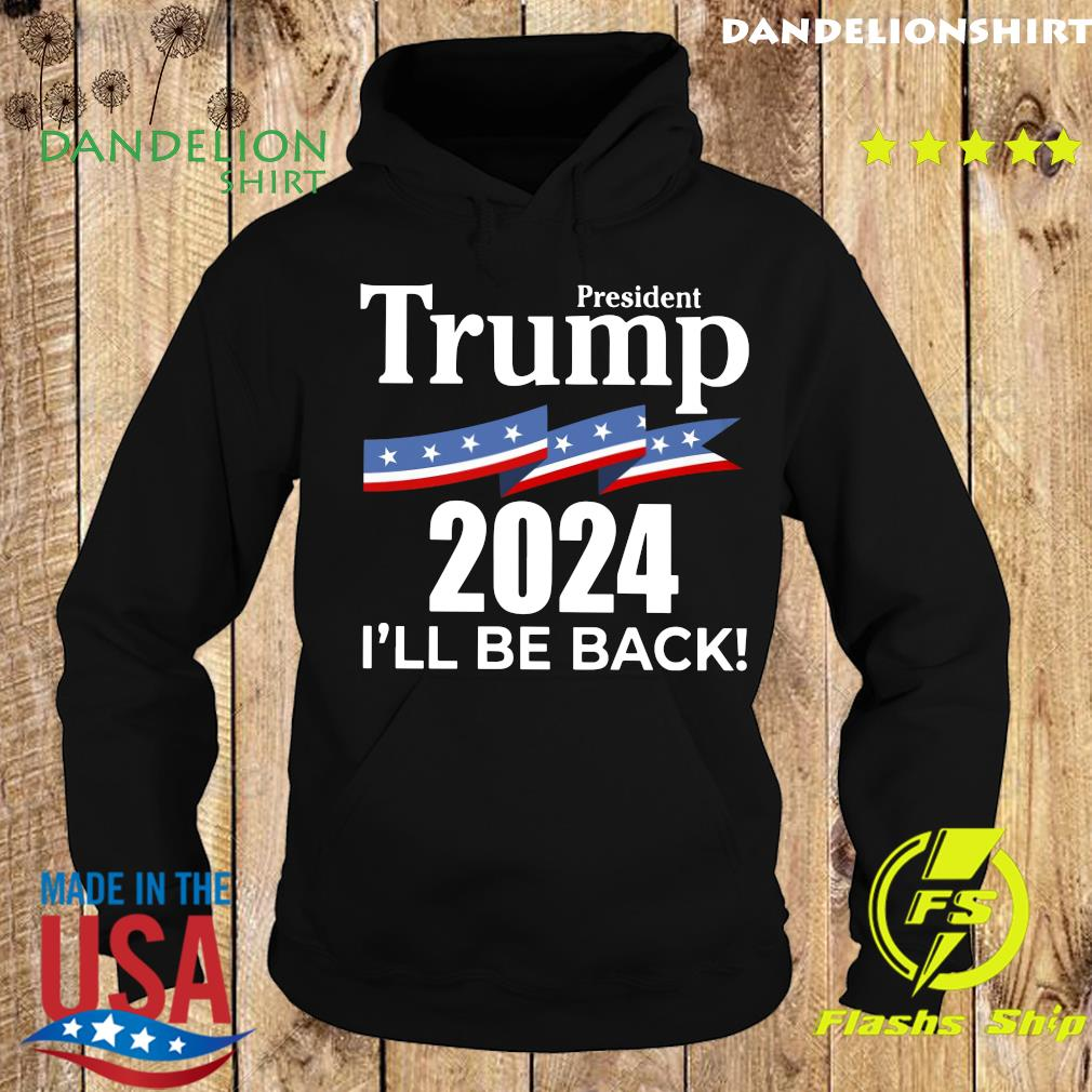 President Trump 2024 I Will Be Back Shirt Hoodie