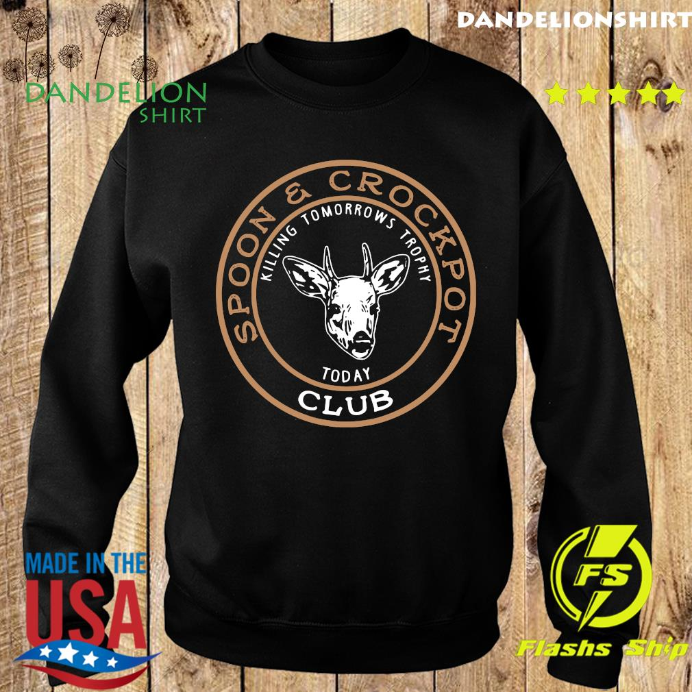 Spoon And Crock Pot Killing Tomorrow's Trophies Today Club 2020 T-Shirt Sweater