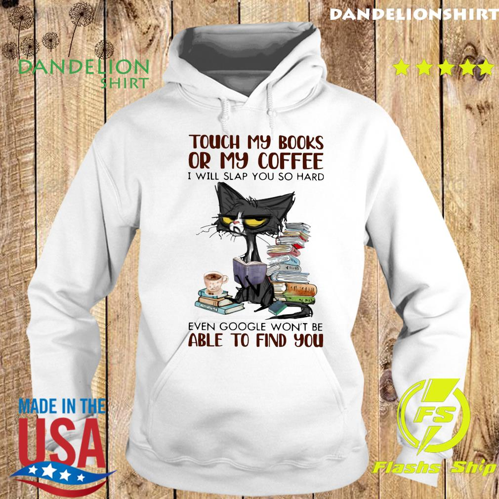 Black Cat Touch My Books Or My Coffee I Will Slap You So Hard Able To Find You Shirt Hoodie