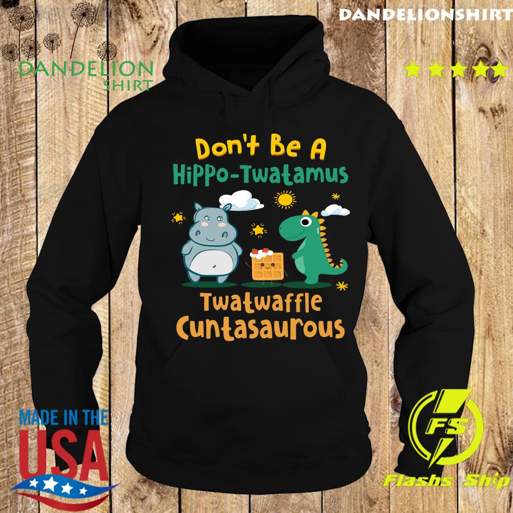 Don't Be A Hippo-twatamus Twatwaffle Cuntasaurous Shirt Hoodie