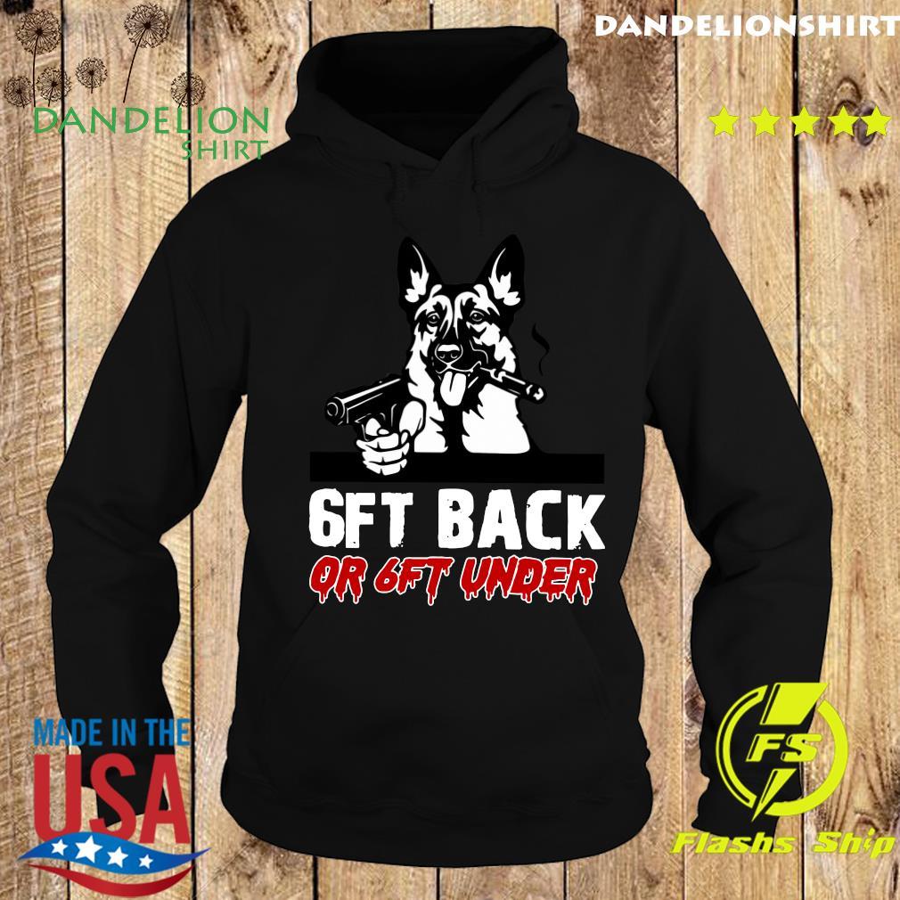 German Shepherds Gun 6ft Back Or 6ft Under Shirt Hoodie