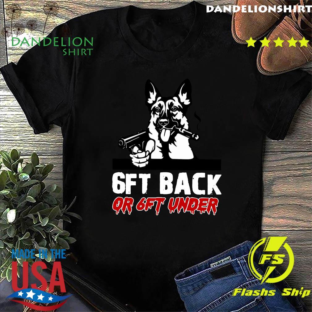 German Shepherds Gun 6ft Back Or 6ft Under Shirt