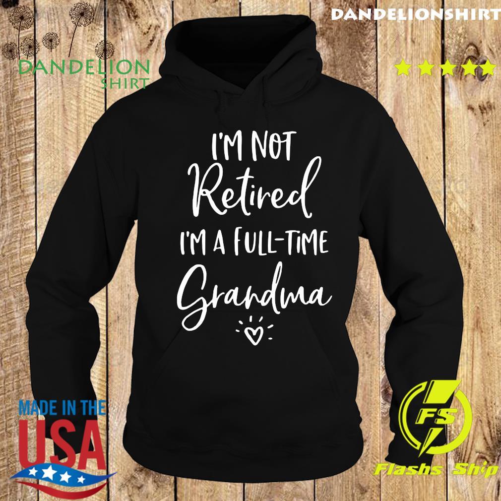 I'm Not Retired I'm A Full Time Grandma Shirt Hoodie