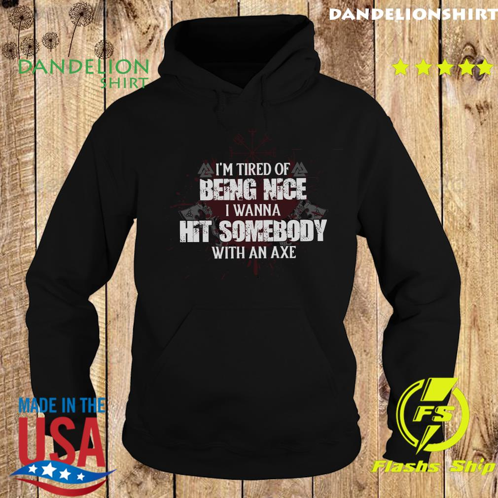 I'm Tired Of Being Nice I Wanna Hit Somebody With An Axe Shirt Hoodie