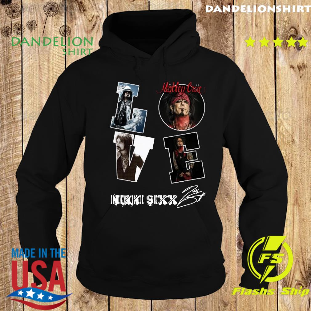Love Motley Crue Nikki Sixx Signature Shirt Hoodie