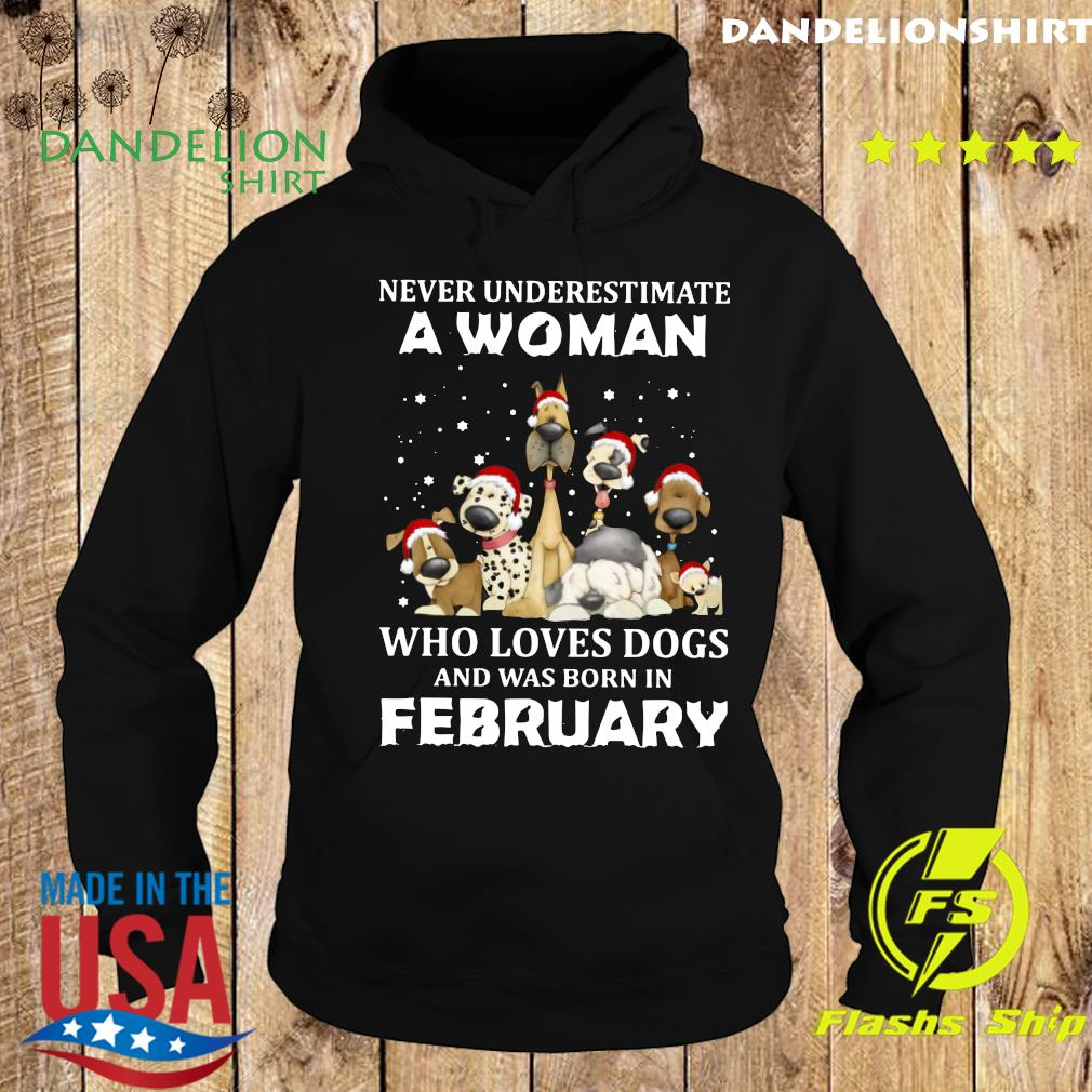 Never Underestimate A Woman Who Loves Dogs And Was Born In February Christmas Shirt Hoodie
