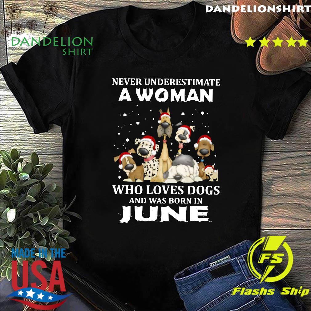 Never Underestimate A Woman Who Loves Dogs And Was Born In June Christmas Shirt