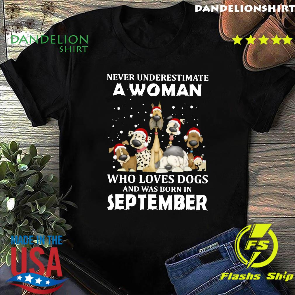 Never Underestimate A Woman Who Loves Dogs And Was Born In September Christmas Shirt