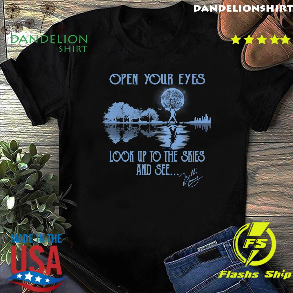 Open Your Eyes Look Up To The Skies And See Guitar Lake Freddie Mercury Signature Shirt