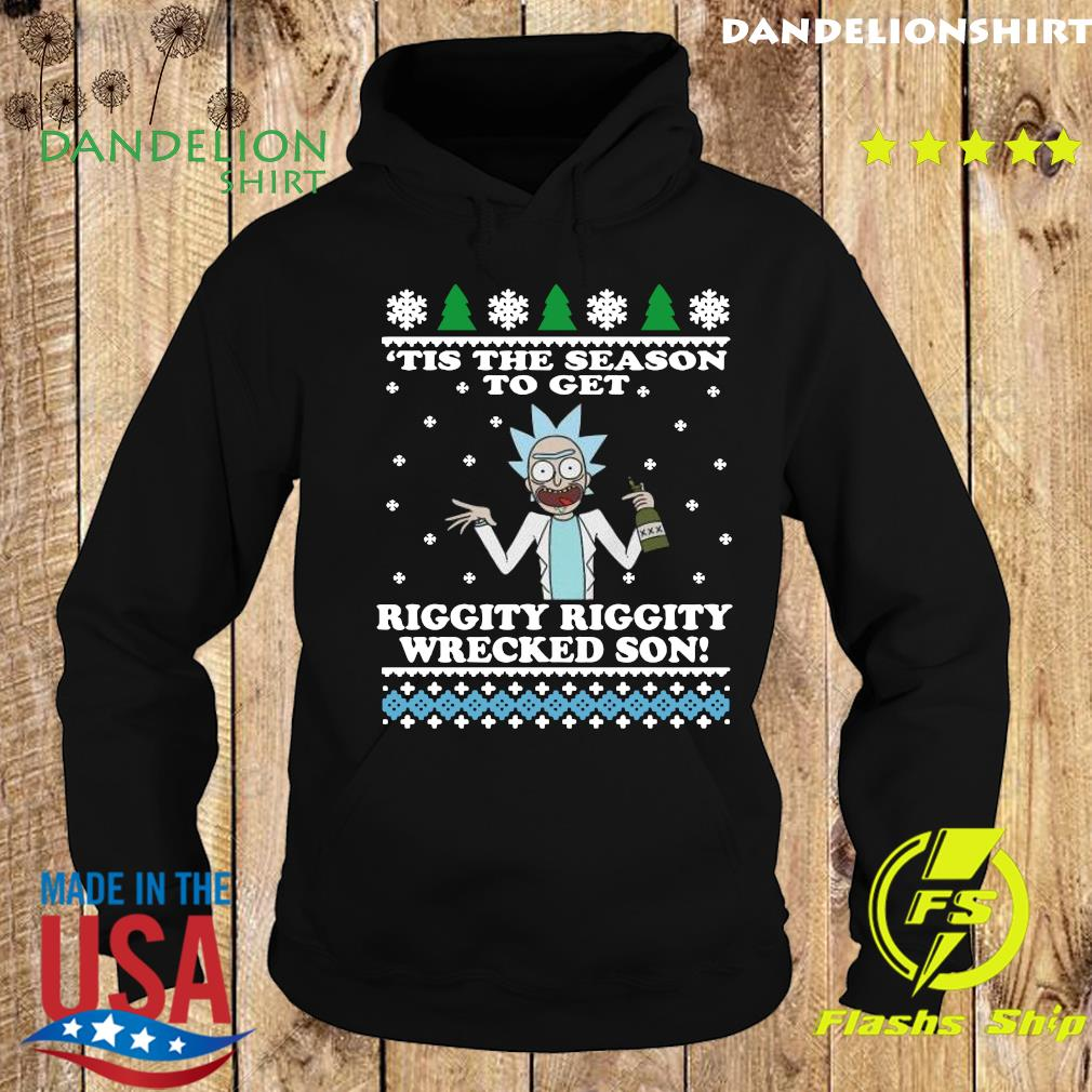 Rick Sanchez Tis The Season To Get Riggity Riggity Wrecked Son Ugly Merry Christmas Sweats Hoodie