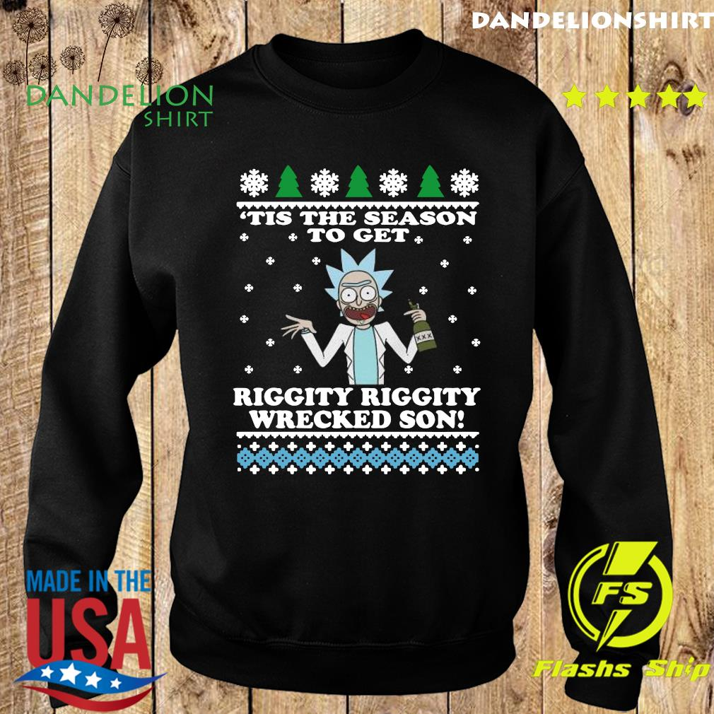 Rick Sanchez Tis The Season To Get Riggity Riggity Wrecked Son Ugly Merry Christmas Sweatshirt