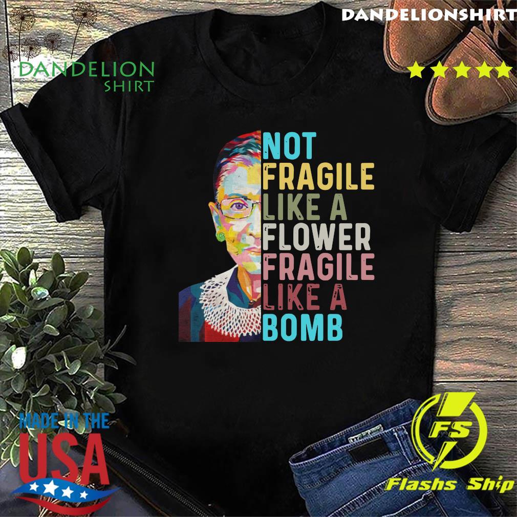 Ruth Bader Ginsburg Not Fragile Like A Flower Fragile Like A Bomb Shirt