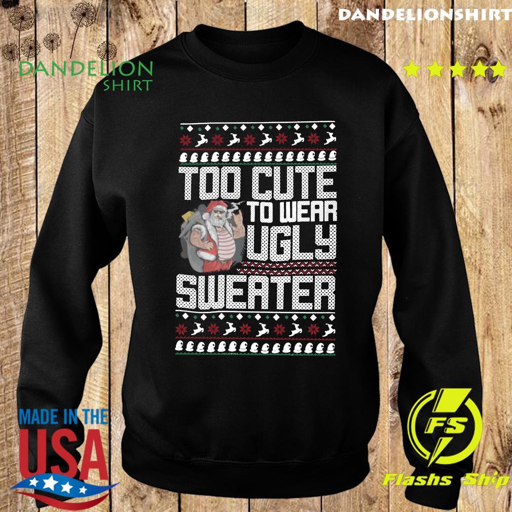 Santa Claus Too Cute To Wear Ugly Sweater Christmas Sweatshirt