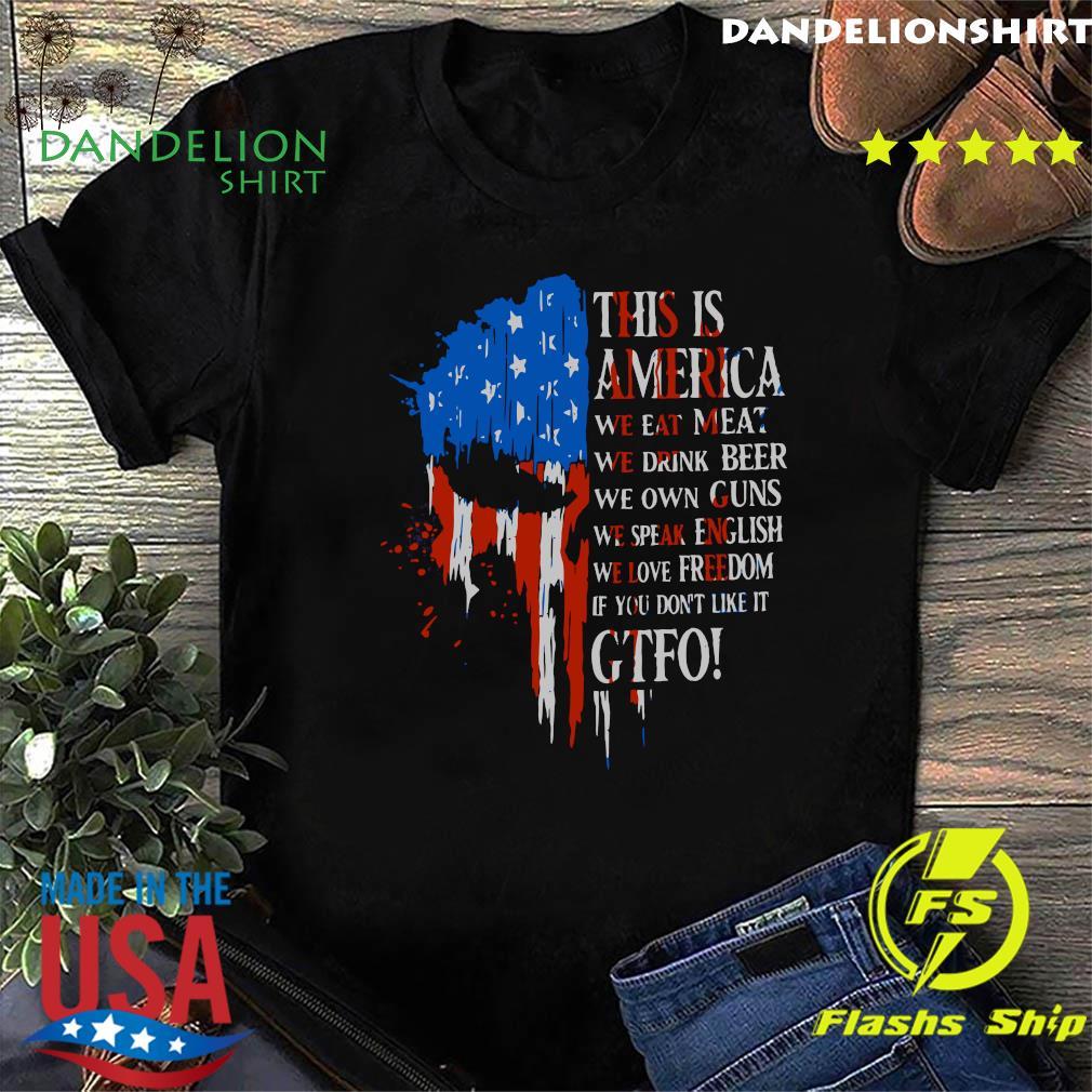 Skull This Is America We Eat Meat We Drink Beer Own Guns Gtfo American Flag Shirt
