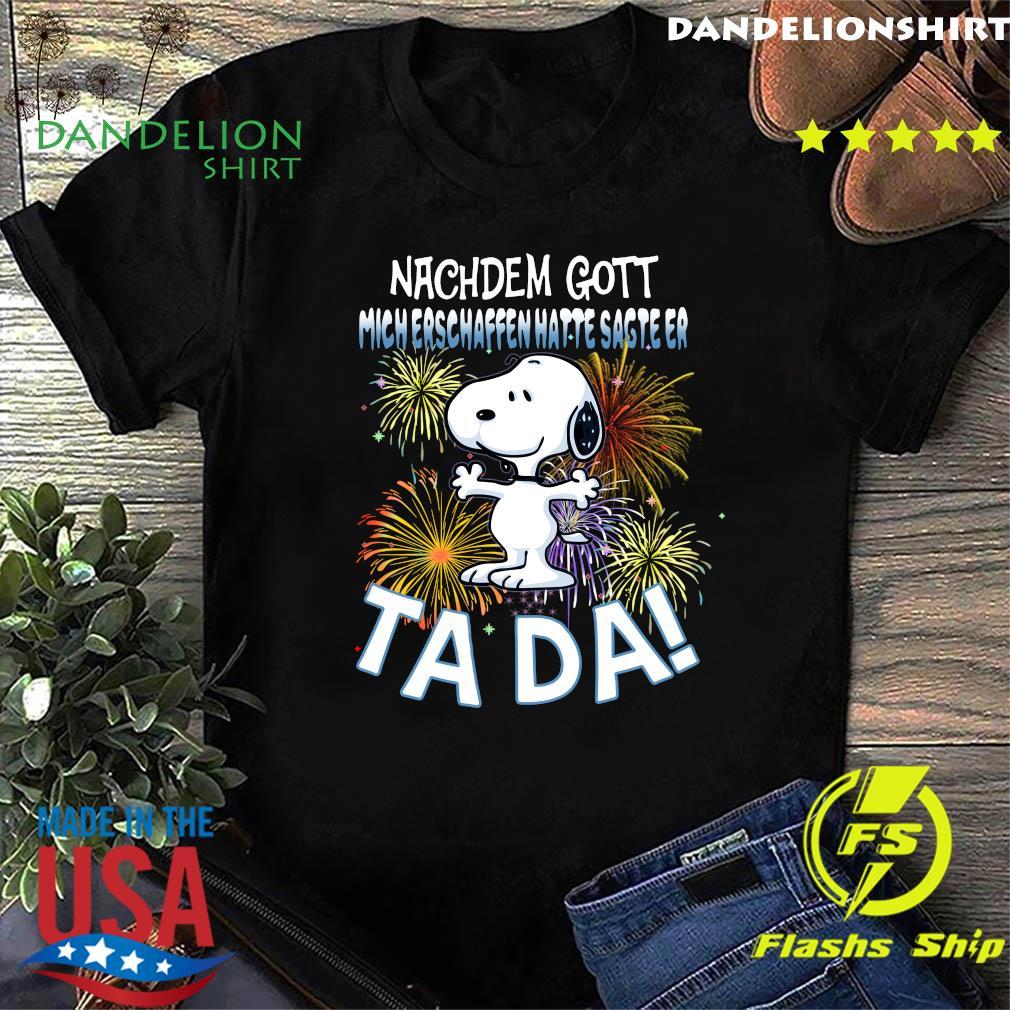Snoopy Nachdem Gott Mich Erschaffen Hatte Sagte Er Tada Shirt