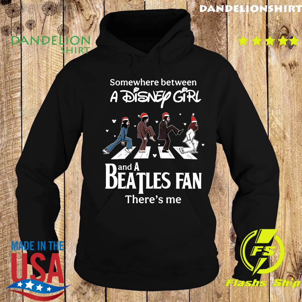 Somewhere Between A Disney Girl And A Beatles Fan There's Me Shirt Hoodie