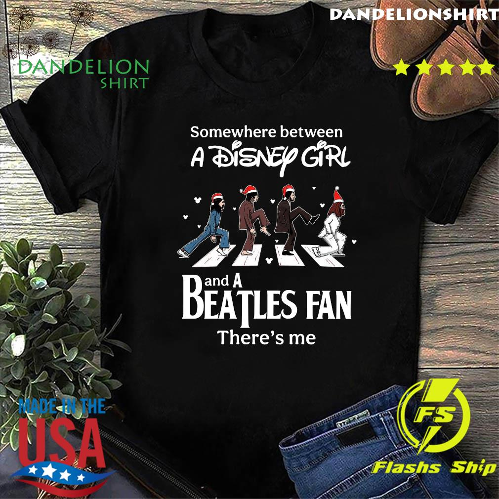 Somewhere Between A Disney Girl And A Beatles Fan There's Me Shirt