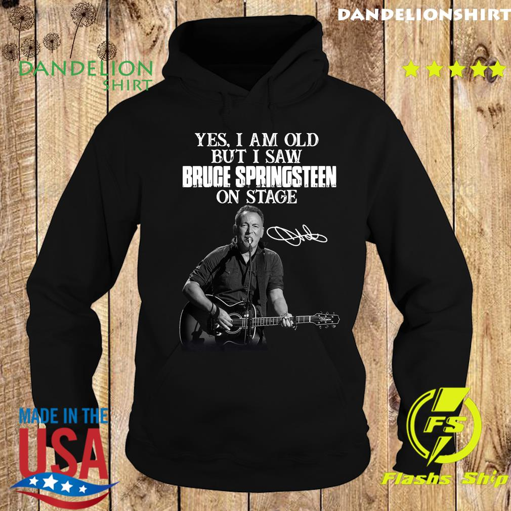 Yes I Am Old But I Saw Bruce Springsteen On Stage Signature Shirt Hoodie