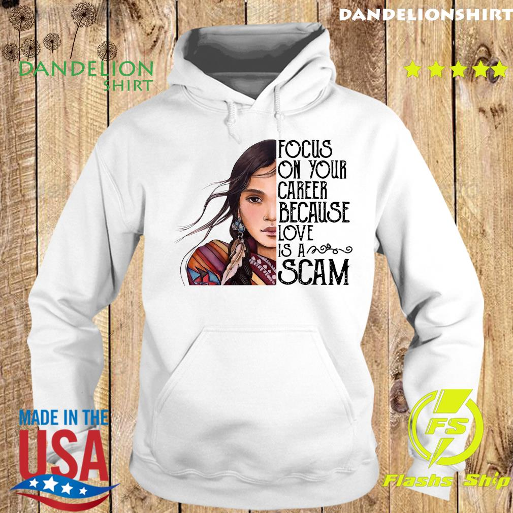 Focus On Your Career Because Love Is A Scam Shirt Hoodie