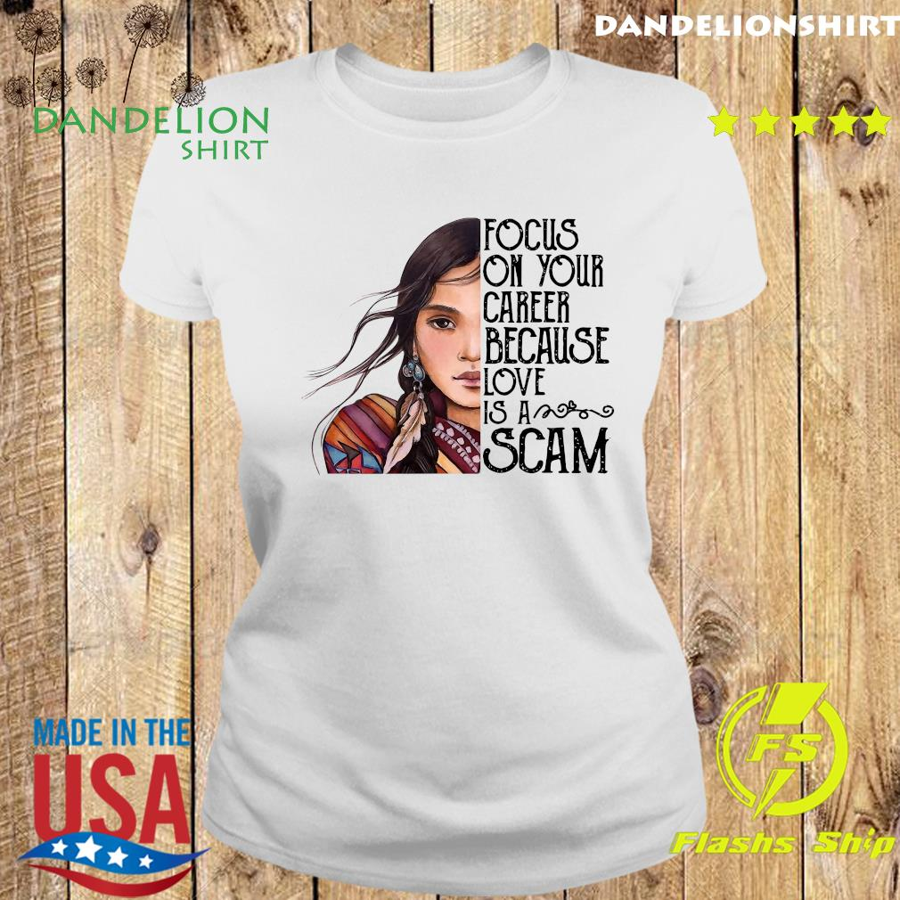Focus On Your Career Because Love Is A Scam Shirt Ladies tee