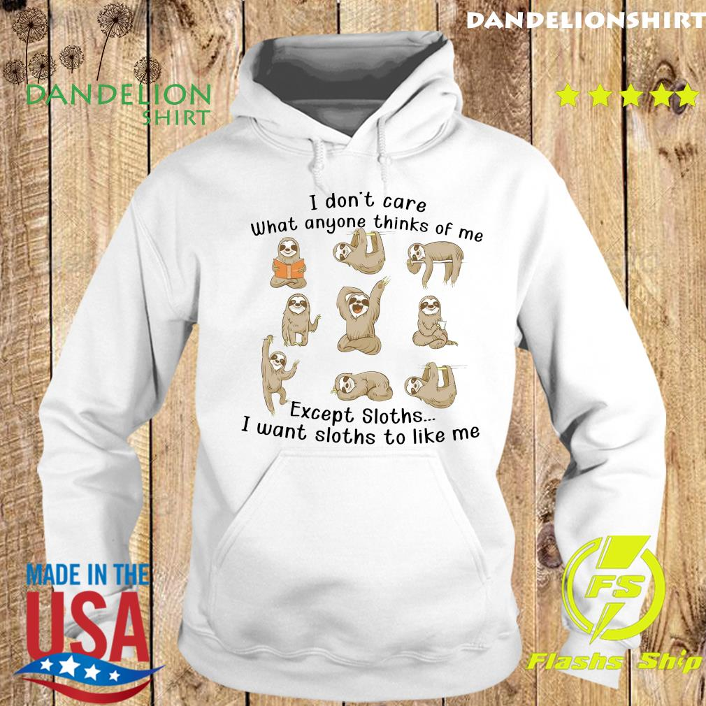 I Don't Care What Anyone Thinks Of Me Excerpt Sloths I Want Sloths To Like Me Shirt Hoodie