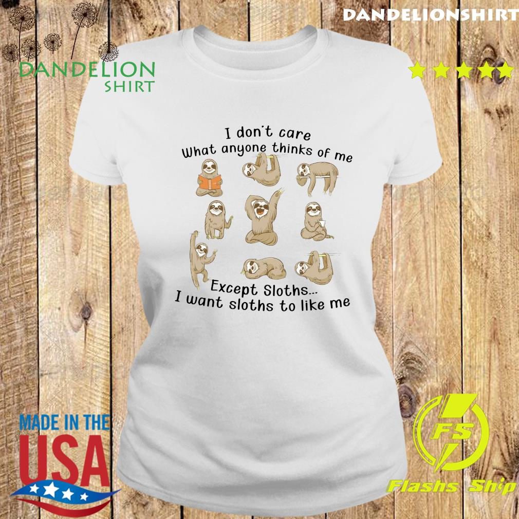 I Don't Care What Anyone Thinks Of Me Excerpt Sloths I Want Sloths To Like Me Shirt Ladies tee