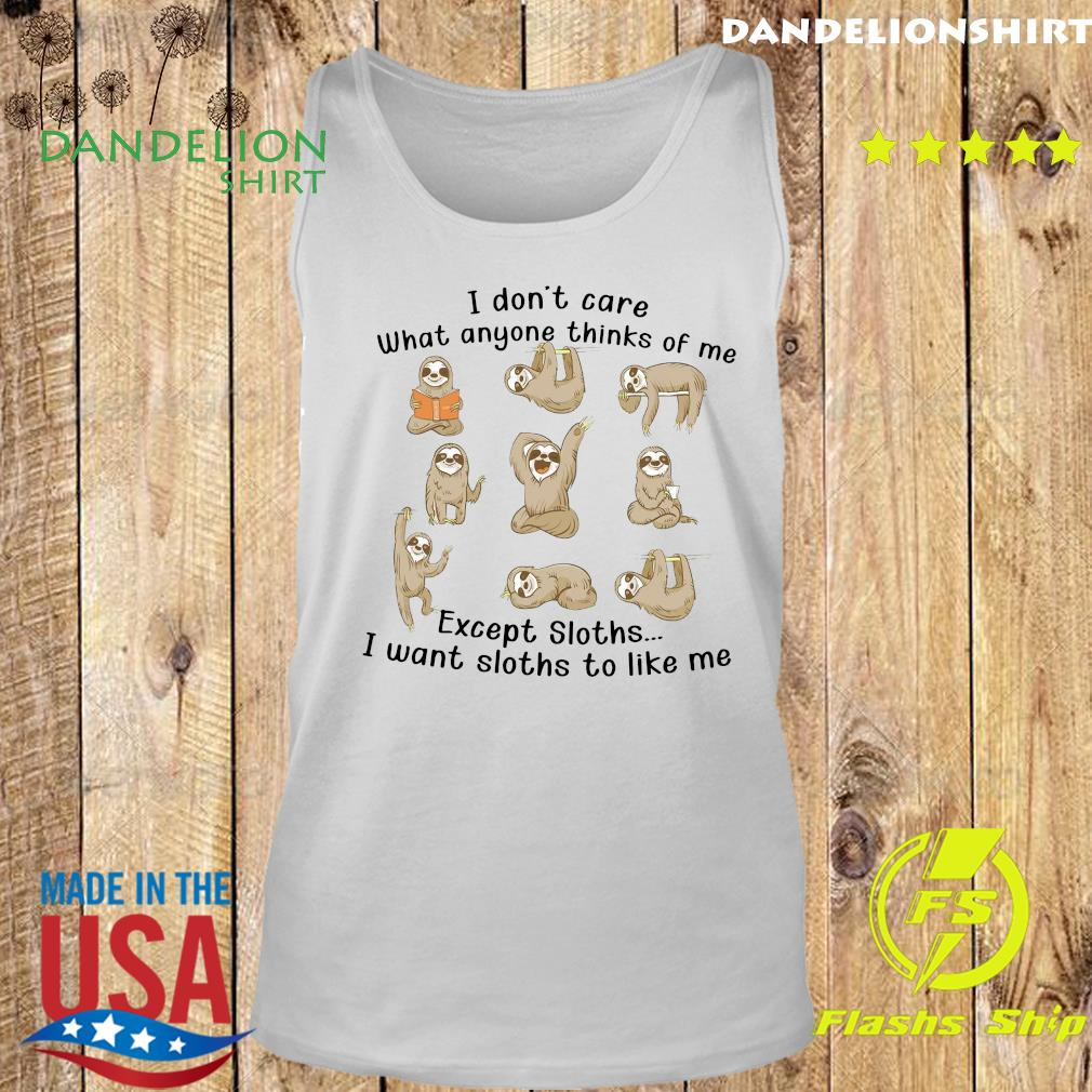 I Don't Care What Anyone Thinks Of Me Excerpt Sloths I Want Sloths To Like Me Shirt Tank top